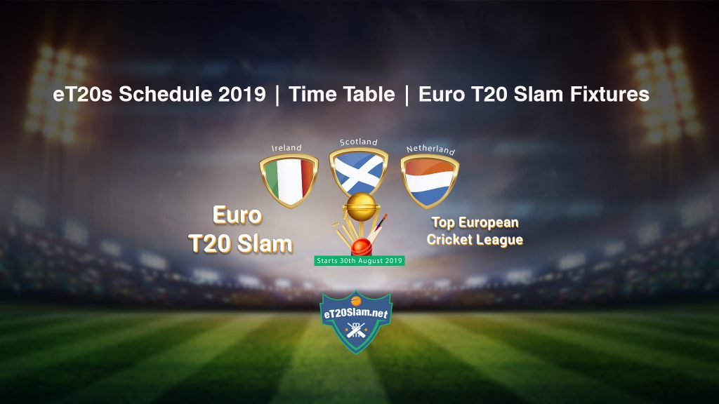 eT20s Schedule 2019 Time Table Euro T20 Slam Fixtures