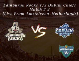 Edinburgh Rocks vs Dublin Chiefs Match # 3 [Live From Amstelveen ,Netherlands]