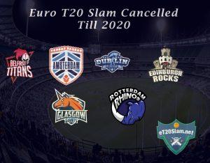 Euro T20 Slam Cancelled Till 2020