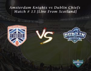 eT20s Amsterdam Knights vs Dublin Chiefs - Match # 13 [Live From Scotland]