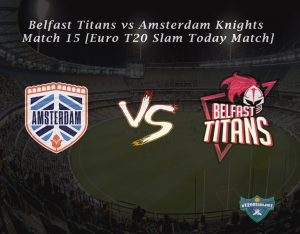 eT20s Belfast Titans vs Amsterdam Knights - Match 15 [Euro T20 Slam Today Match]