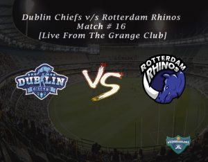 eT20s Dublin Chiefs vs Rotterdam Rhinos - Match # 16 [Live From The Grange Club]