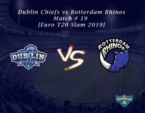 eT20s Dublin Chiefs vs Rotterdam Rhinos - Match # 19 [Euro T20 Slam 2019]
