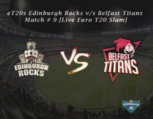 eT20s Edinburgh Rocks vs Belfast Titans - Match # 9 [Live Euro T20 Slam]