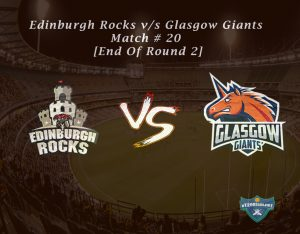 eT20s Edinburgh Rocks vs Glasgow Giants - Match # 20 [End Of Round 2]