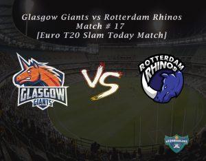 eT20s Glasgow Giants vs Rotterdam Rhinos - Match # 17 [Euro T20 Slam Today Match]