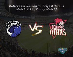 eT20s Rotterdam Rhinos vs Belfast Titans - Match # 12 [Today Match]