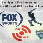 Fox Sports Live Streaming - Watch BBL and WBBL on Foxtel Live