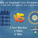 India vs England Live Streaming, IND vs ENG 2021 Full Schedule, Live Score & Results