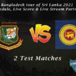 Bangladesh tour of Sri Lanka 2021 Schedule, Live Score & Live Stream Partners