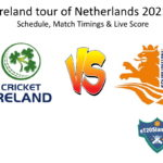 Ireland tour of Netherlands 2021 Schedule, Match Timings & Live Score